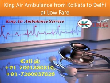 King Air Ambulance Cost from Kolkata to Delhi at Low with Doctors Service