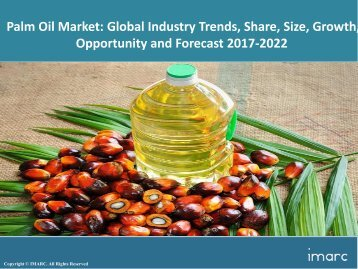Palm Oil Market Share, Size, Trends and Forecast 2017-2022