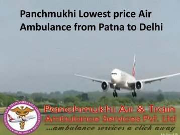 Get Best and Lowest Cost Emergency Air Ambulance Air Ambulance from Patna to Delhi