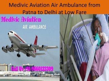 Medivic Aviation Air Ambulance from Patna to Delhi with Doctors Facility