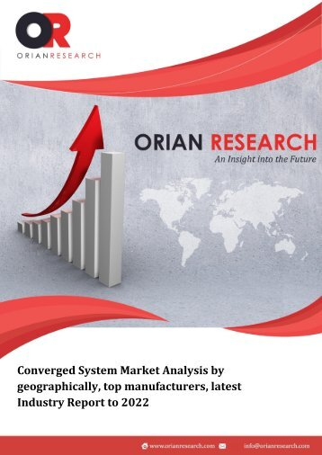 Converged System Market Analysis by geographically, top manufacturers, latest Industry Report to 2022