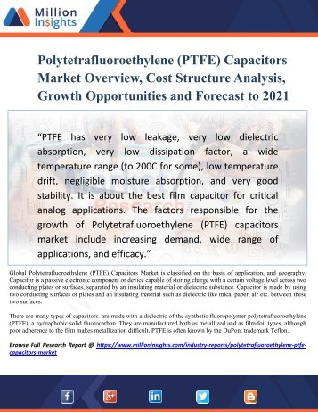 Polytetrafluoroethylene (PTFE) Capacitors Market Overview, Cost Structure Analysis, Growth Opportunities and Forecast to 2021