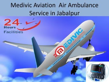 Medivic Aviation  Air Ambulance Service in Jabalpur Get Low Price