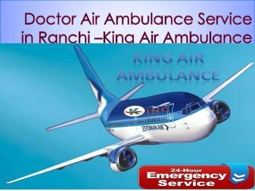 Doctor Air Ambulance Service in Ranchi –King Air Ambulance