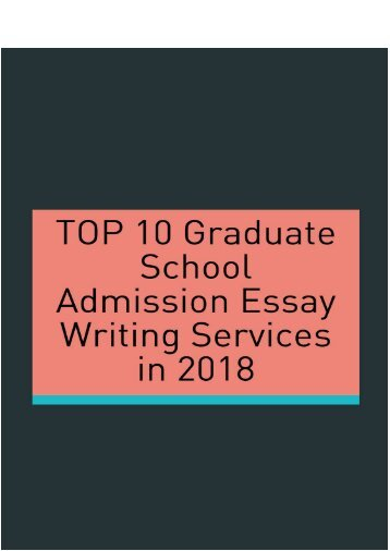 TOP 10 Graduate School Admission Essay Writing Services in 2018?