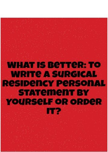 What Is Better: to Order Or Write by Yourself a Surgical Residency Personal Statement?