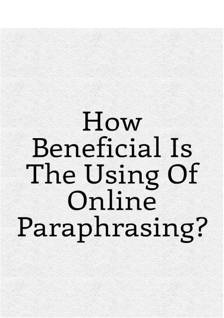 How Beneficial Is the Using of Online Paraphrasing?