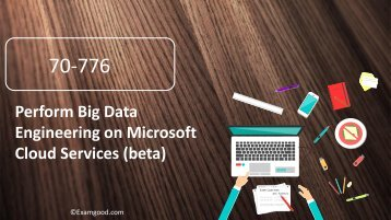 70-776 Perform Big Data Engineering on Microsoft Cloud Services (beta) practice questions