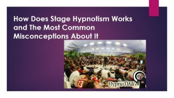 How Does Stage Hypnotism Works and The Most Common Misconceptions About It