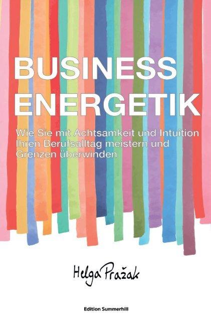 BUSINESS ENERGETIK: Wie Sie mit Achtsamkeit und Intuition Ihren Berufsalltag meistern und Grenzen überwinden, Helga Pražak