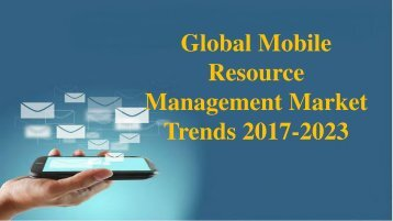 Mobile Resource Management Market- Global Drivers, Restraints, Opportunities, Trends, and Forecast, 2017-2023