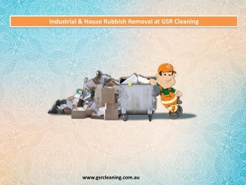 Industrial & House Rubbish Removal at GSR Cleaning