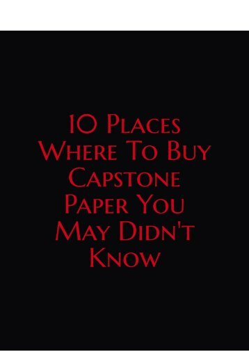 10 Places Where to Buy Capstone Paper You May Didn't Know