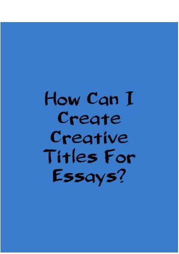 How Can I Create a Creative Titles for Essays?
