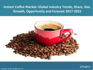Instant Coffee Market Trends, Share, Size and Forecast 2017-2022
