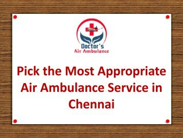 Low Fare Hi-tech Air Ambulance Service in Chennai Available Now