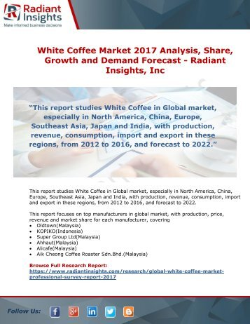 White Coffee Market 2017 Analysis, Share, Growth and Demand Forecast By Radiant Insights
