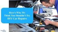 Don't DIY – 10 Reasons You Shouldn't Risk A DIY Car Repair