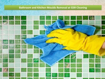 Bathroom and Kitchen Moulds Removal at GSR Cleaning