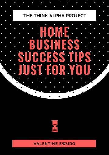 Home Business Success Tips Just For You