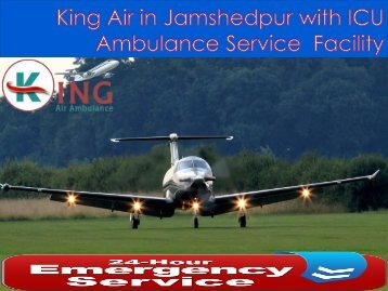 King Air Ambulance Service in Jamshedpur with ICU Facility