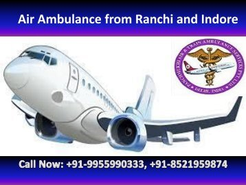 A Great Life-Saving Air Ambulance Facility from Ranchi, Indore to Delhi