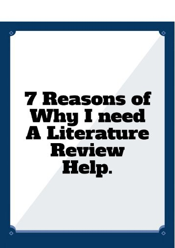 7 Reasons of Why I Need a Literature Review Help