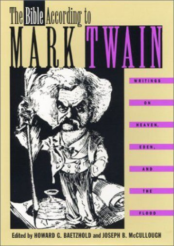 Read [PDF] The Bible According to Mark Twain: Writings on Heaven, Eden, and the Flood Full Books online