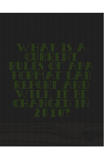 What Are the Current Rules of APA Format Lab Report and Will it Be Changed In 2018?