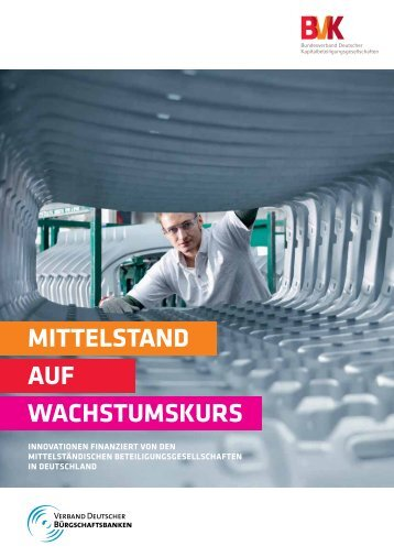 Mittelstand auf Wachstumskurs - Innovationen finanziert von den Mittelständischen Beteiligungsgesellschaften in Deutschland
