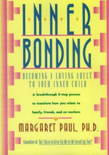 Read [PDF] Inner Bonding: Becoming a Loving Adult to Your Inner Child Full eBook online