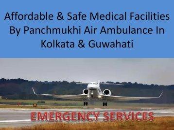 Affordable & Safe Medical Facilities By Panchmukhi Air Ambulance In Kolkata & Guwahati