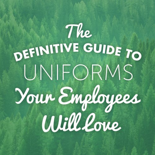 The Definitive Guide to Uniforms your Employees will Love