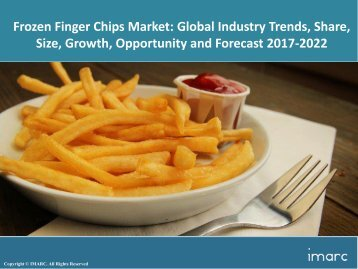 Global Frozen Finger Chips Market Trends, Share, Size and Forecast 2017-2022