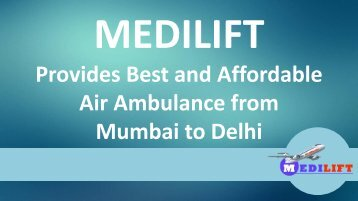 Advantages of Hiring Medilift Air Ambulance from Mumbai to Delhi
