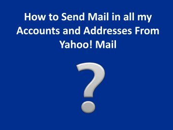 How to Send Mail in all my Accounts and Addresses From Yahoo! Mail