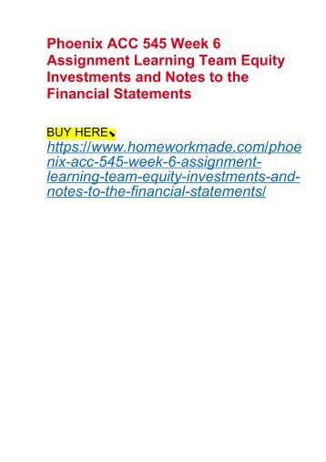 Phoenix ACC 545 Week 6 Assignment Learning Team Equity Investments and Notes to the Financial Statements