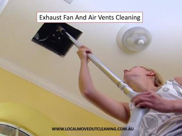 Exhaust Fan And Air Vents Cleaning - Local Move Out Cleaning
