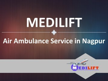 Now Pick the Most Suitable Air Ambulance Service in Nagpur by Medilift