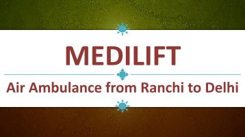 Shift your Patient through an ICU Facility Air Ambulance from Ranchi to Delhi