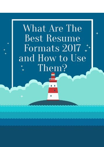 What Are The Best Resume Formats 2017 And How To Use Them?