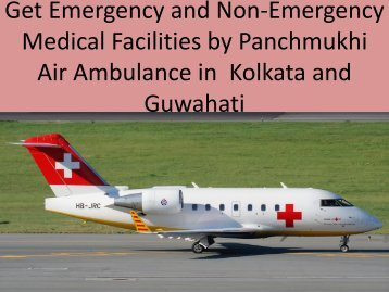Get Emergency and Non-Emergency Medical Facilities by Panchmukhi Air Ambulance in Kolkata and Guwahati
