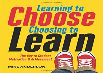 Learning-to-Choose-Choosing-to-Learn-The-Key-to-Student-Motivation-and-Achievement