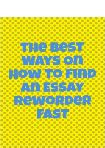 The Best Ways on How to Find an Essay Reworder Fast