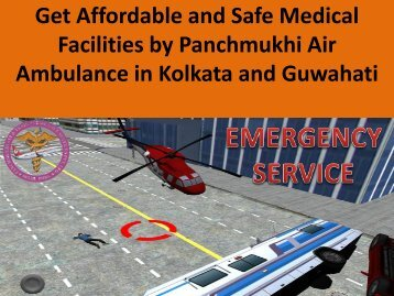 Get Affordable and Safe Medical Facilities by Panchmukhi Air Ambulance in  Kolkata and Guwahati