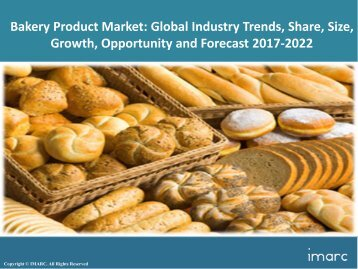 Global Bakery Products Market Trends, Share, Size and Forecast 2017-2022