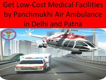 Get Low-Cost Medical Facilities by Panchmukhi Air Ambulance in Delhi and patna