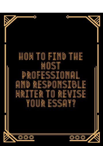 How to Find the Most Professional and Responsible Writer Who Can Revise Your Essay?