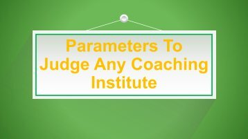 Parameters To Judge Any Coaching Institute