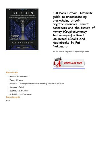 Ultimate guide to understanding bitcoin, blockchain, cryptocurrencies, smart contracts and the future of money (Cryptocurrency technologies) By Pat Nakamoto